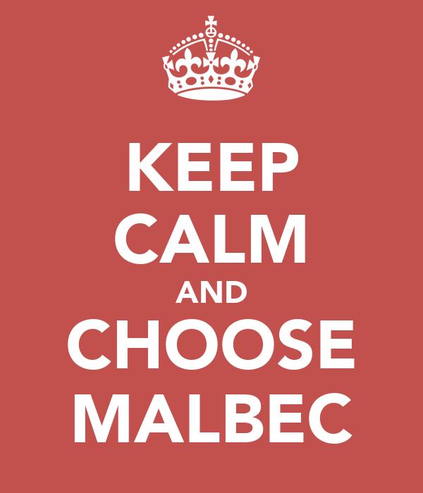 KEEP CALM AND CHOOSE MALBEC