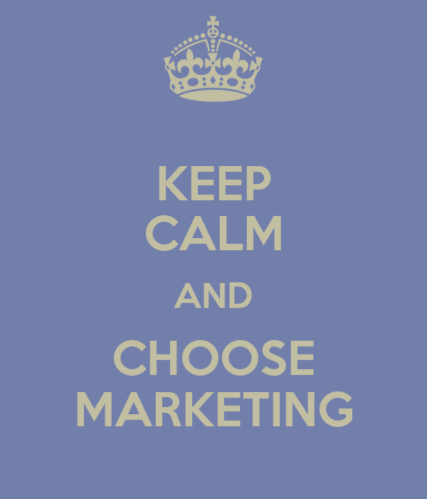 KEEP CALM AND CHOOSE MARKETING
