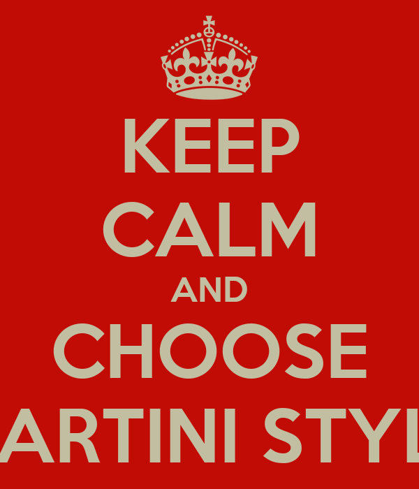 KEEP CALM AND CHOOSE MARTINI STYLE