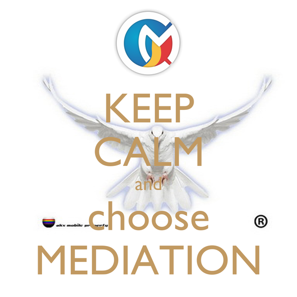 KEEP CALM and choose MEDIATION