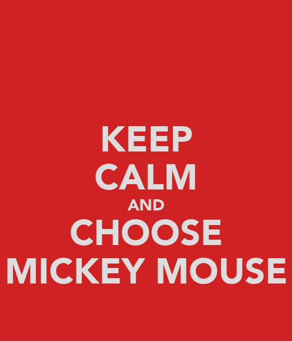 KEEP CALM AND CHOOSE MICKEY MOUSE