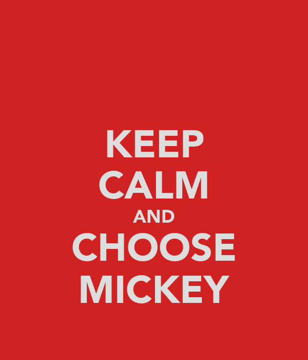KEEP CALM AND CHOOSE MICKEY