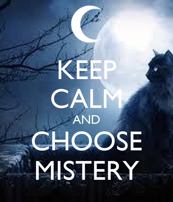 KEEP CALM AND CHOOSE MISTERY