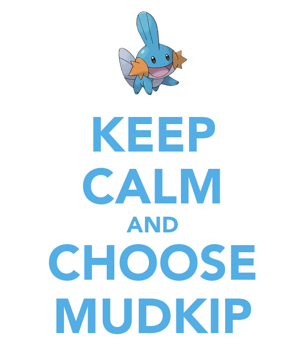 KEEP CALM AND CHOOSE MUDKIP