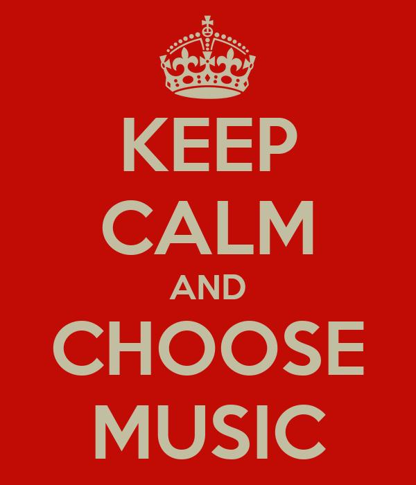 KEEP CALM AND CHOOSE MUSIC