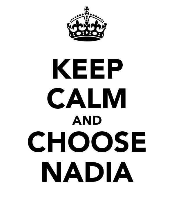 KEEP CALM AND CHOOSE NADIA