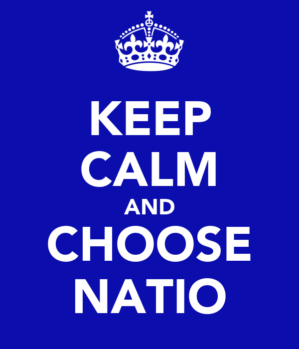 KEEP CALM AND CHOOSE NATIO