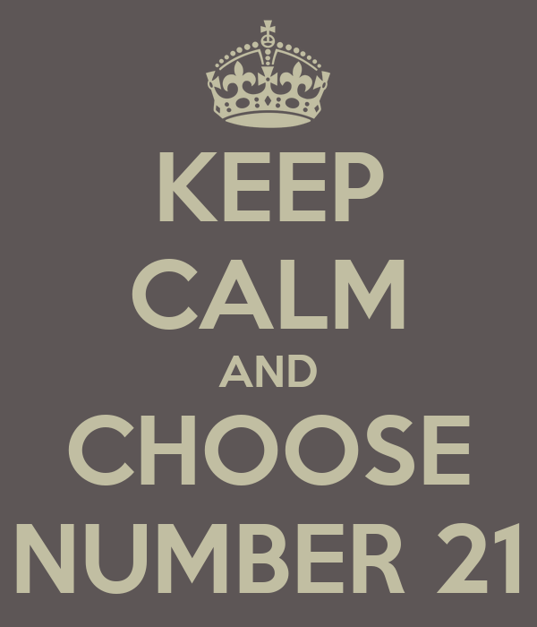 KEEP CALM AND CHOOSE NUMBER 21