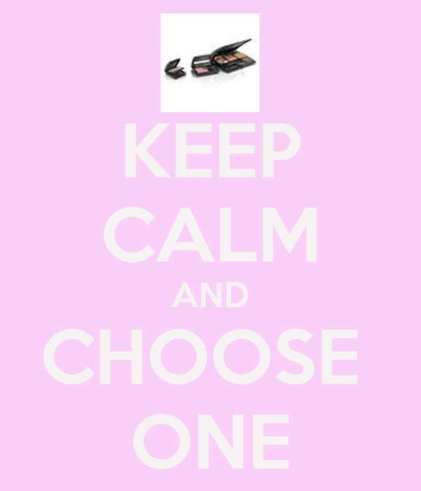 KEEP CALM AND CHOOSE  ONE