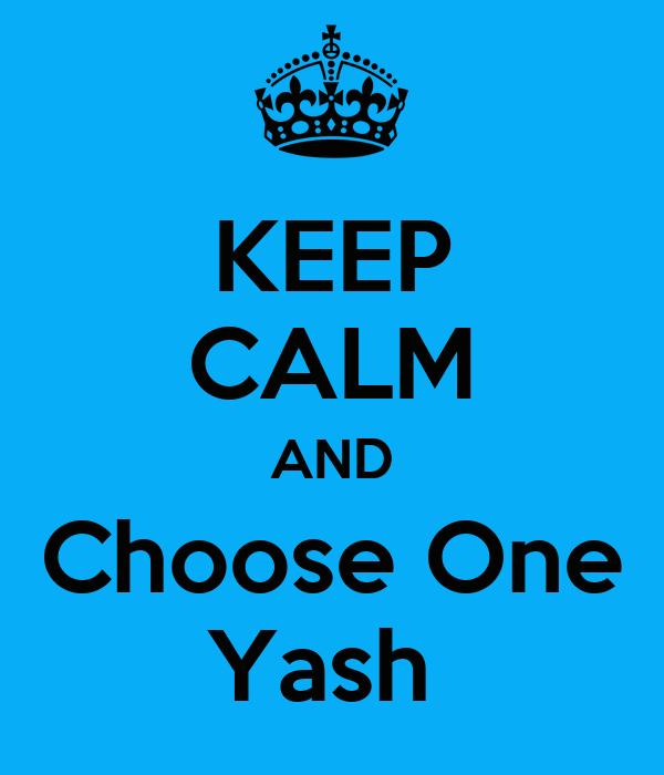 KEEP CALM AND Choose One Yash