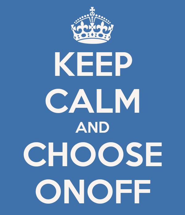 KEEP CALM AND CHOOSE ONOFF
