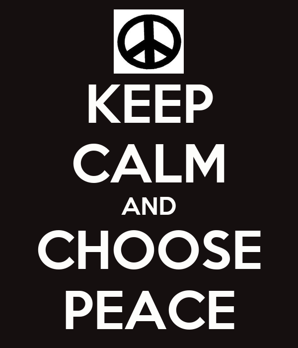 KEEP CALM AND CHOOSE PEACE
