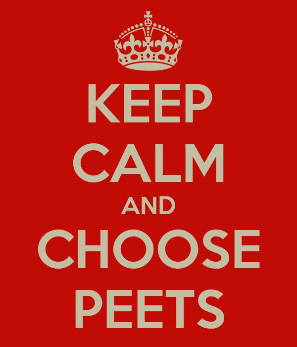 KEEP CALM AND CHOOSE PEETS