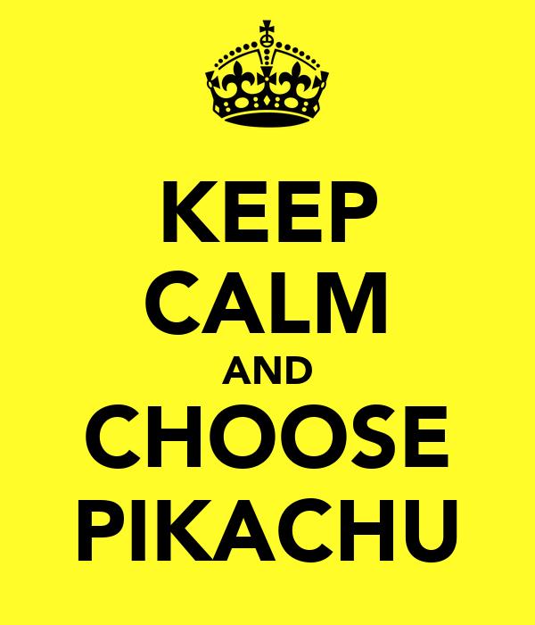 KEEP CALM AND CHOOSE PIKACHU