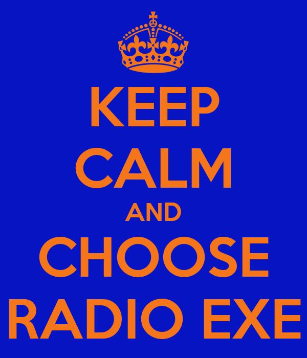 KEEP CALM AND CHOOSE RADIO EXE