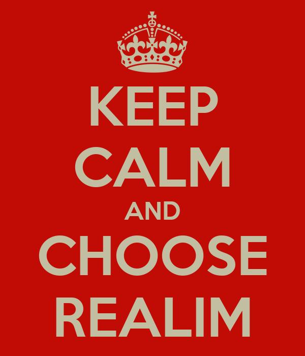 KEEP CALM AND CHOOSE REALIM