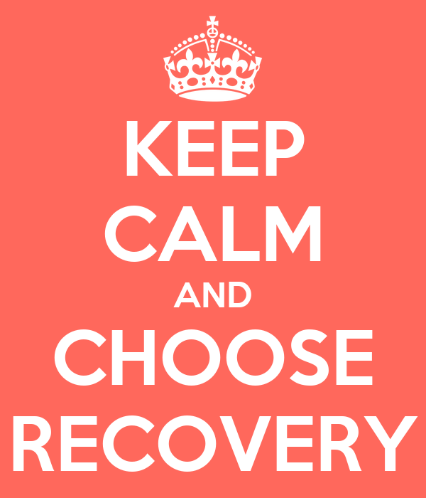KEEP CALM AND CHOOSE RECOVERY
