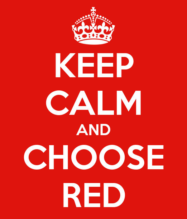 KEEP CALM AND CHOOSE RED