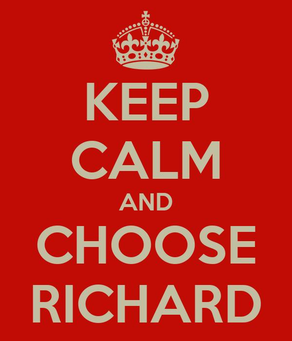 KEEP CALM AND CHOOSE RICHARD