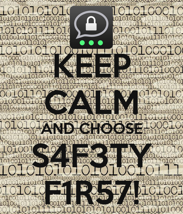 KEEP CALM AND CHOOSE S4F3TY F1R57!