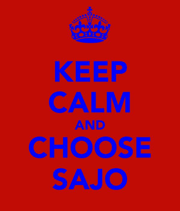 KEEP CALM AND CHOOSE SAJO