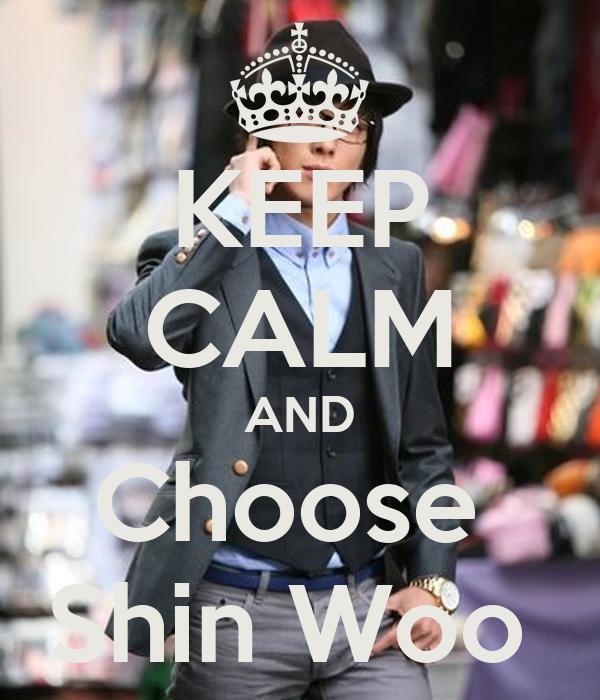 KEEP CALM AND Choose  Shin Woo
