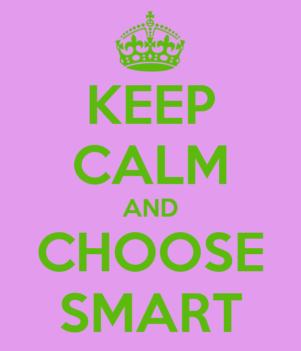 KEEP CALM AND CHOOSE SMART