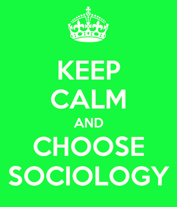 KEEP CALM AND CHOOSE SOCIOLOGY