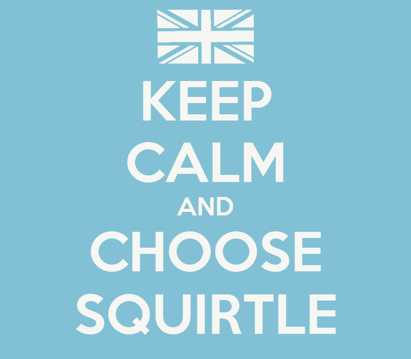KEEP CALM AND CHOOSE SQUIRTLE