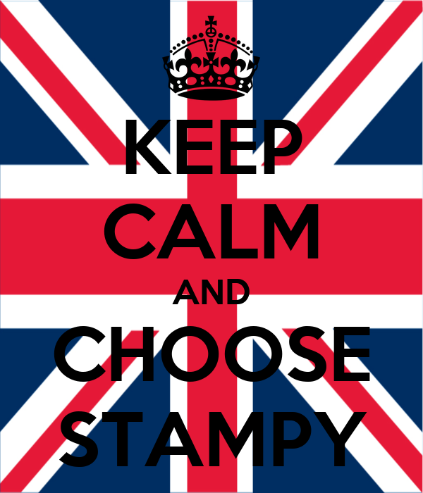 KEEP CALM AND CHOOSE STAMPY
