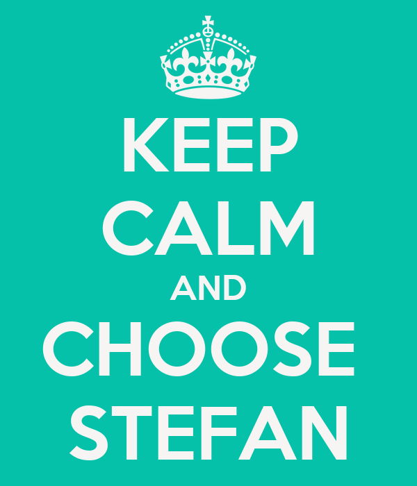 KEEP CALM AND CHOOSE  STEFAN