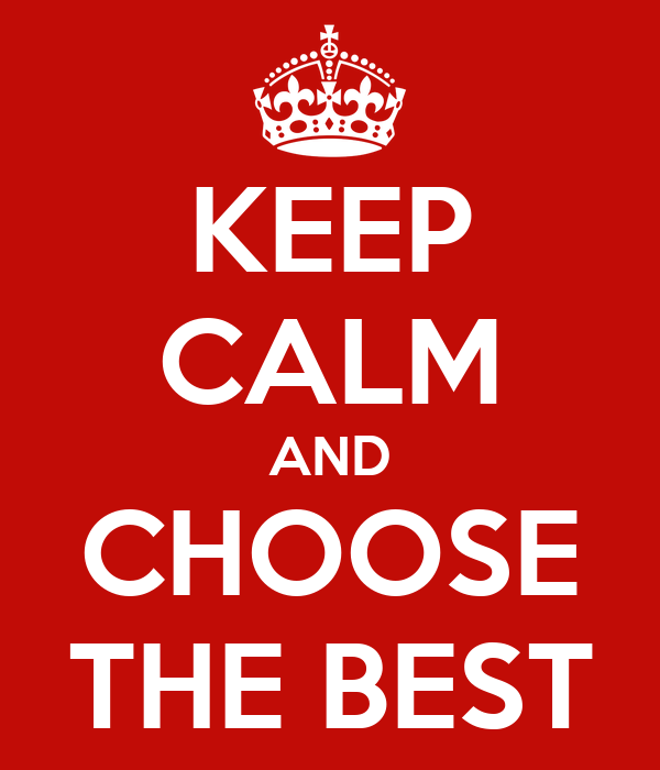 KEEP CALM AND CHOOSE THE BEST