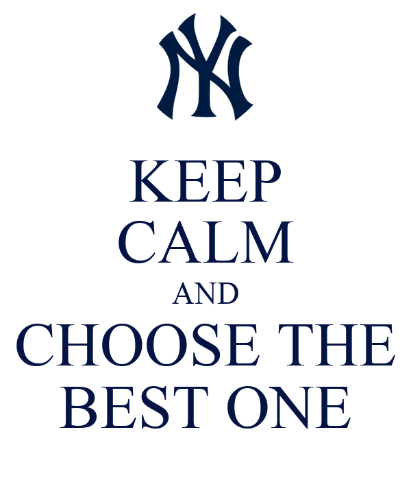 KEEP CALM AND CHOOSE THE BEST ONE