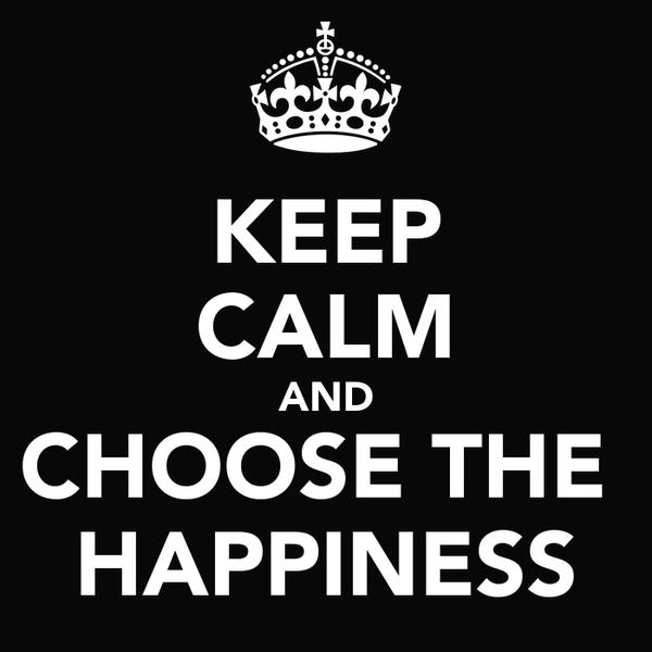 KEEP CALM AND CHOOSE THE  HAPPINESS