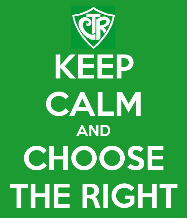 KEEP CALM AND CHOOSE THE RIGHT
