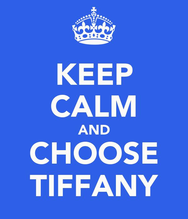 KEEP CALM AND CHOOSE TIFFANY