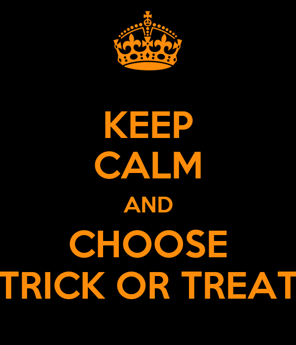 KEEP CALM AND CHOOSE TRICK OR TREAT