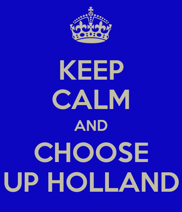 KEEP CALM AND CHOOSE UP HOLLAND