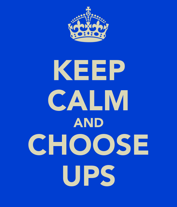 KEEP CALM AND CHOOSE UPS