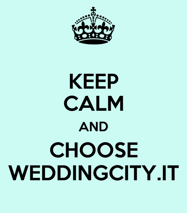 KEEP CALM AND CHOOSE WEDDINGCITY.IT
