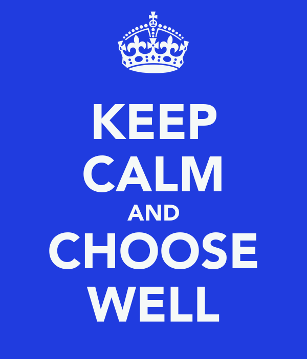 KEEP CALM AND CHOOSE WELL