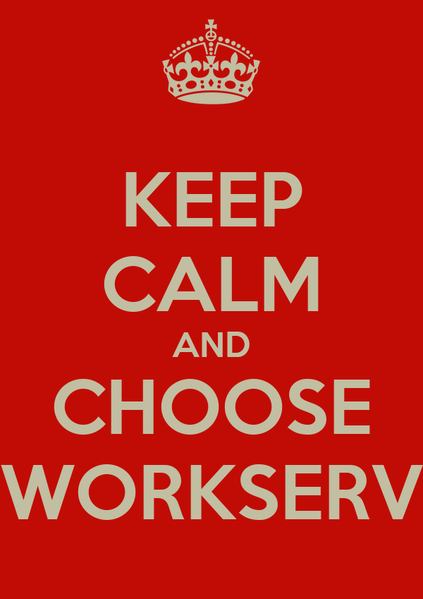 KEEP CALM AND CHOOSE WORKSERV
