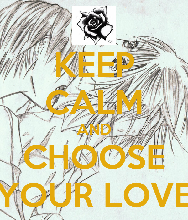 KEEP CALM AND CHOOSE YOUR LOVE