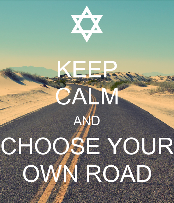 KEEP CALM AND CHOOSE YOUR OWN ROAD