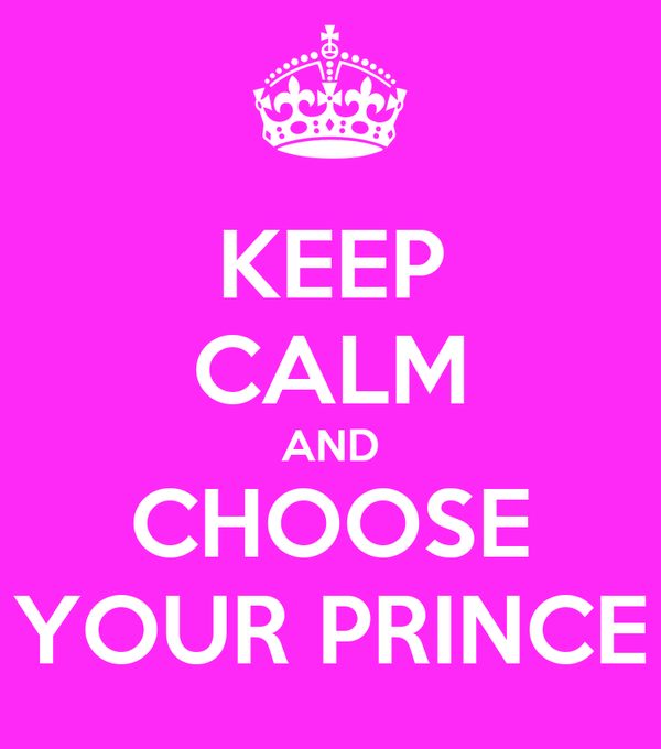 KEEP CALM AND CHOOSE YOUR PRINCE