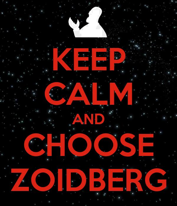 KEEP CALM AND CHOOSE ZOIDBERG