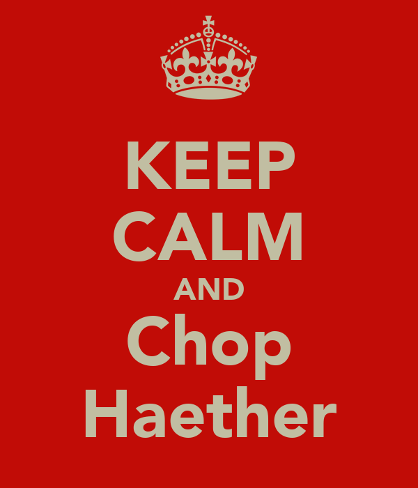 KEEP CALM AND Chop Haether