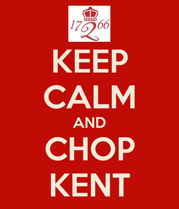 KEEP CALM AND CHOP KENT