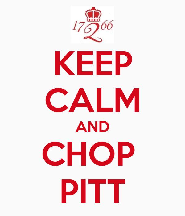 KEEP CALM AND CHOP  PITT