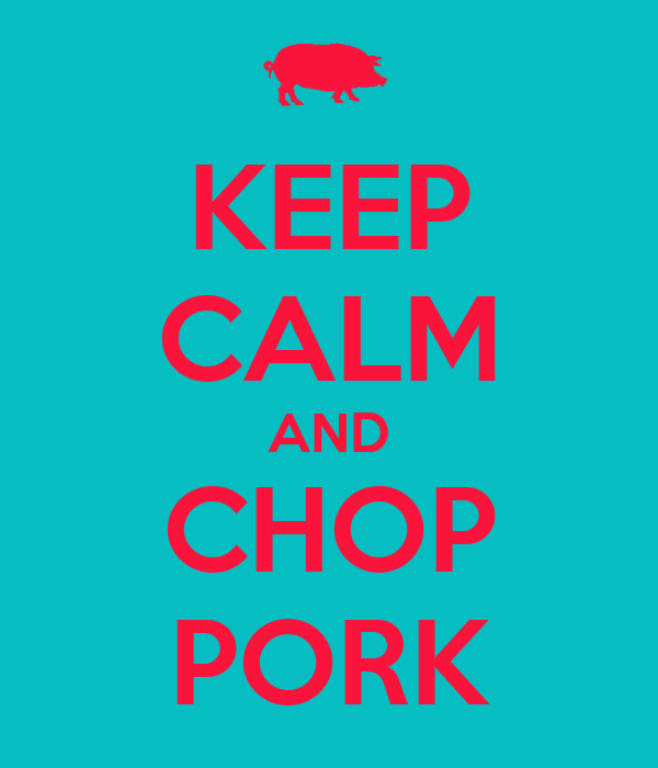 KEEP CALM AND CHOP PORK